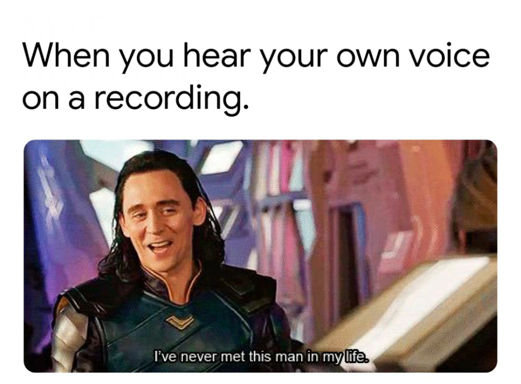 Text: When you hear your own voice on a recording. 