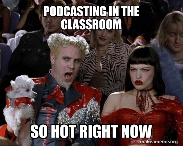 Text: Podcasting in the classroom. So hot right now. 